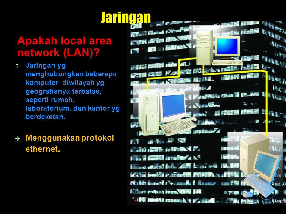 Jaringan Apakah local area network (LAN)?  Jaringan yg menghubungkan beberapa komputer diwilayah yg geografisnya terbatas, seperti rumah, laboratoriu