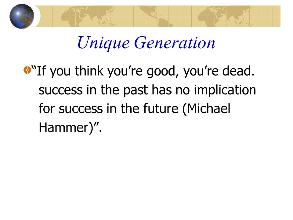 Unique Generation If you think you're good, you're dead.