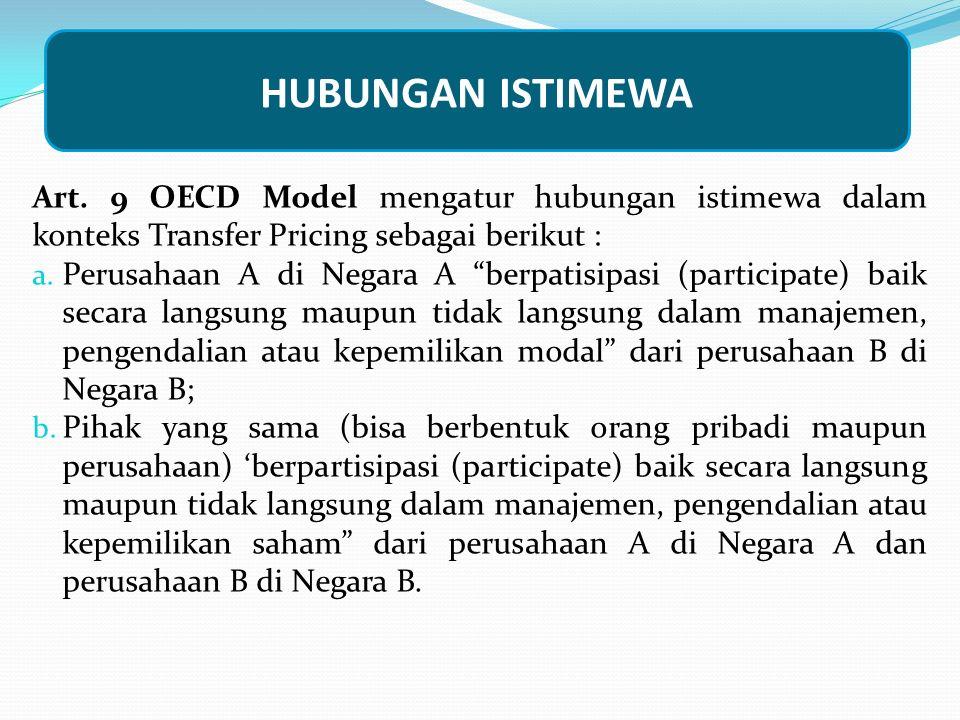 """HUBUNGAN ISTIMEWA Art. 9 OECD Model mengatur hubungan istimewa dalam konteks Transfer Pricing sebagai berikut : a. Perusahaan A di Negara A """"berpatisi"""