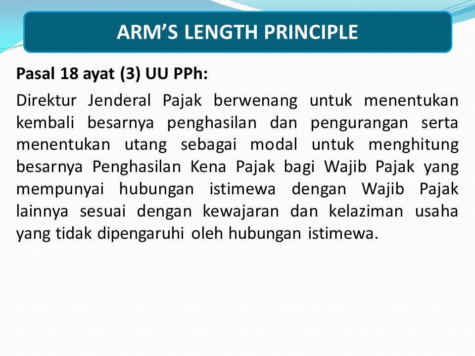 Arm's Length Principle Pasal 18 ayat (3) UU PPh: Direktur Jenderal Pajak berwenang untuk menentukan kembali besarnya penghasilan dan pengurangan serta