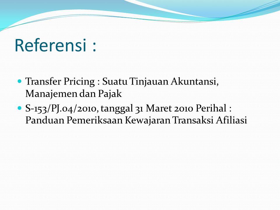 Referensi : Transfer Pricing : Suatu Tinjauan Akuntansi, Manajemen dan Pajak S-153/PJ.04/2010, tanggal 31 Maret 2010 Perihal : Panduan Pemeriksaan Kew