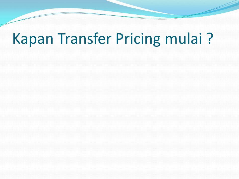 Kapan Transfer Pricing mulai ?