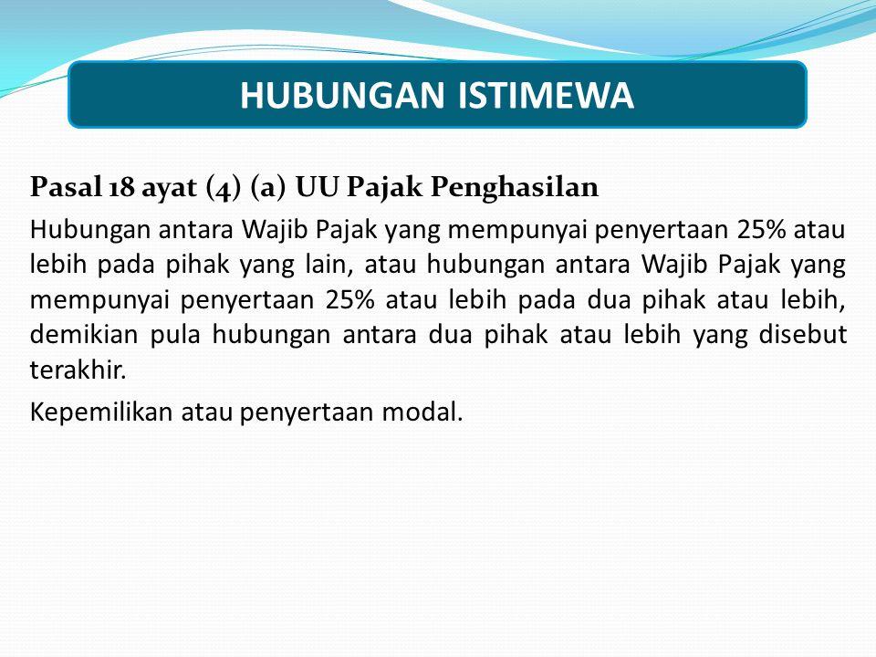 Pasal 18 ayat (4) (a) UU Pajak Penghasilan Hubungan antara Wajib Pajak yang mempunyai penyertaan 25% atau lebih pada pihak yang lain, atau hubungan an