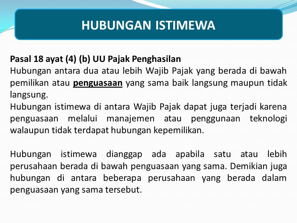 HUBUNGAN ISTIMEWA Pasal 18 ayat (4) (b) UU Pajak Penghasilan Hubungan antara dua atau lebih Wajib Pajak yang berada di bawah pemilikan atau penguasaan
