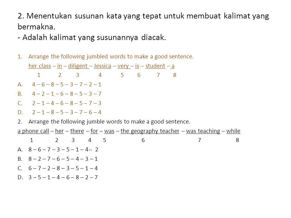 2. Menentukan susunan kata yang tepat untuk membuat kalimat yang bermakna. - Adalah kalimat yang susunannya diacak. 1.Arrange the following jumbled wo