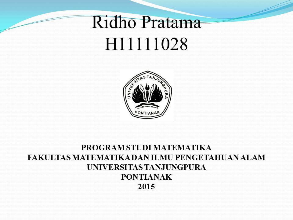 Ridho Pratama H11111028 PROGRAM STUDI MATEMATIKA FAKULTAS MATEMATIKA DAN ILMU PENGETAHUAN ALAM UNIVERSITAS TANJUNGPURA PONTIANAK 2015
