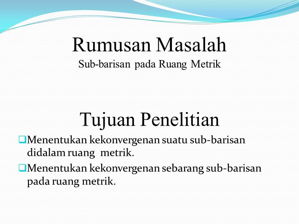 Tinjauan Pustaka  Rahman, H., 2008, Pengantar Analisis Real, Malang.