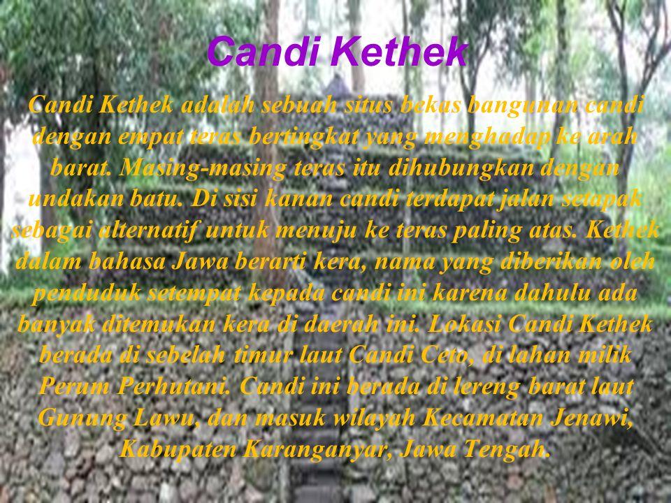 Candi Cetho Candi Ceto merupakan candi bercorak agama Hindu yang diduga kuat dibangun pada masa-masa akhir era Majapahit (abad ke-15 Masehi).