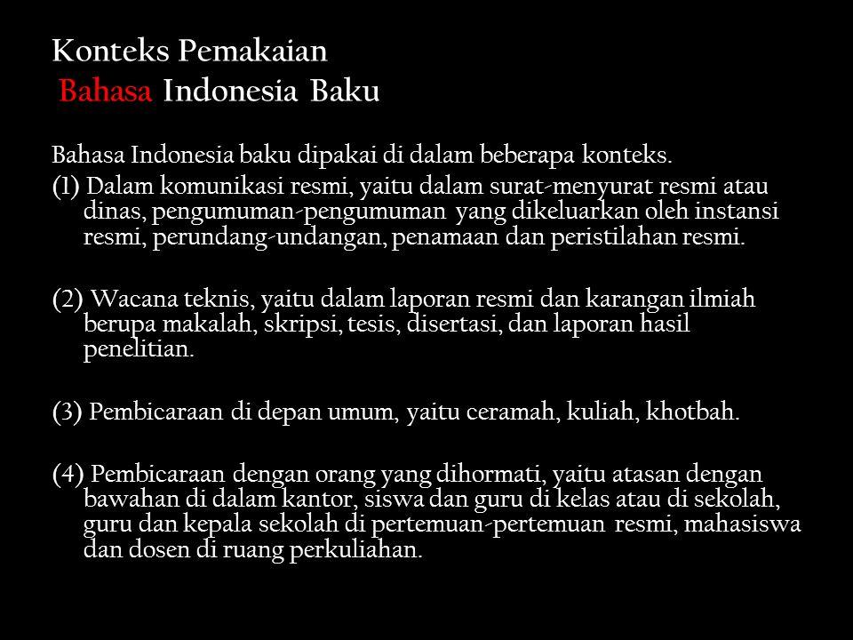 Konteks Pemakaian Bahasa Indonesia Baku Bahasa Indonesia baku dipakai di dalam beberapa konteks.