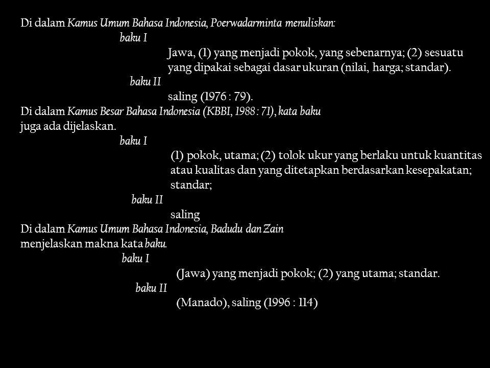 Baku dalam bahasa baku di dalam 3 Kamus di atas bermakna sama dengan baku I.