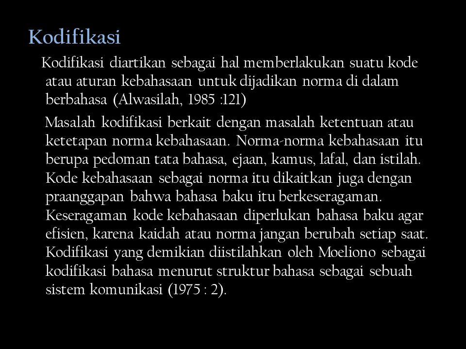 Diterima Bahasa baku atau bahasa standar itu harus diterima atau berterima bagi masyarakat bahasa.