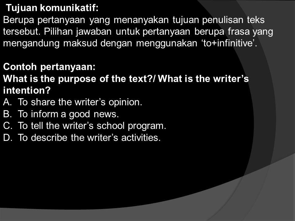 Tujuan komunikatif: Berupa pertanyaan yang menanyakan tujuan penulisan teks tersebut. Pilihan jawaban untuk pertanyaan berupa frasa yang mengandung ma