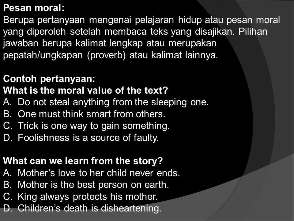 Pesan moral: Berupa pertanyaan mengenai pelajaran hidup atau pesan moral yang diperoleh setelah membaca teks yang disajikan. Pilihan jawaban berupa ka