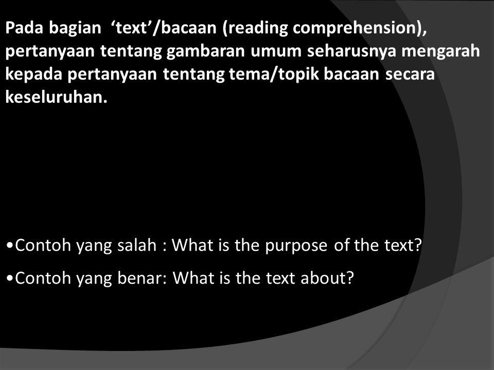 Pada bagian 'text'/bacaan (reading comprehension), pertanyaan tentang gambaran umum seharusnya mengarah kepada pertanyaan tentang tema/topik bacaan se