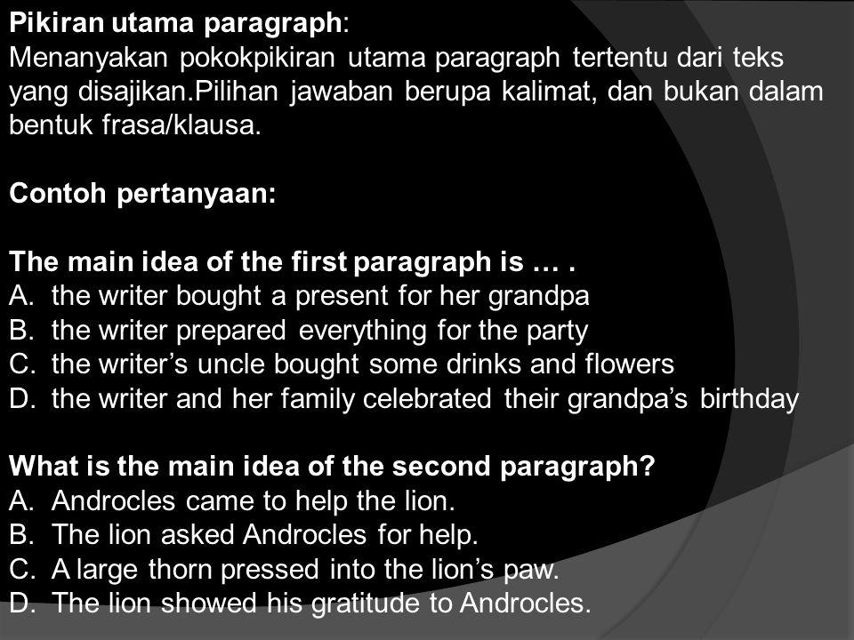 Pikiran utama paragraph: Menanyakan pokokpikiran utama paragraph tertentu dari teks yang disajikan.Pilihan jawaban berupa kalimat, dan bukan dalam ben