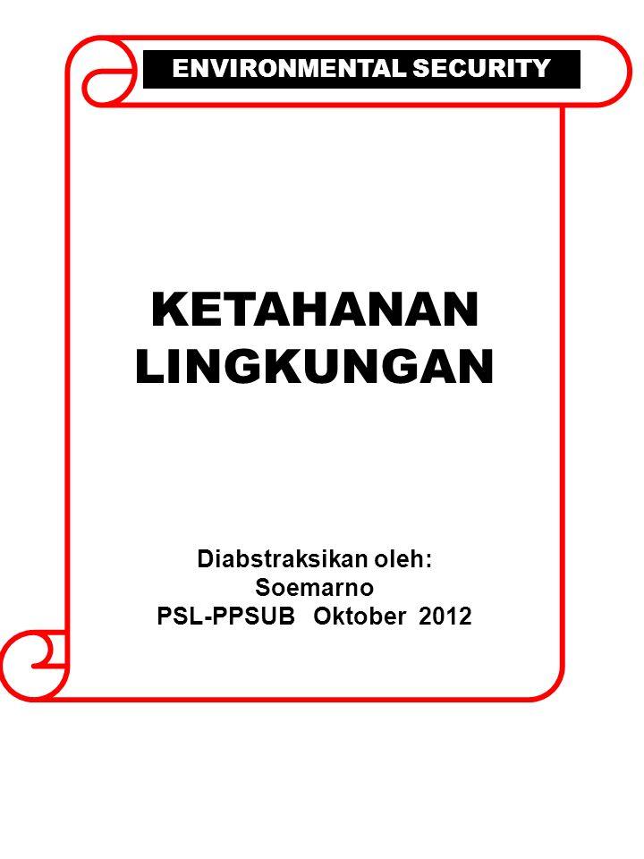 KETAHANAN LINGKUNGAN Diabstraksikan oleh: Soemarno PSL-PPSUB Oktober 2012 ENVIRONMENTAL SECURITY