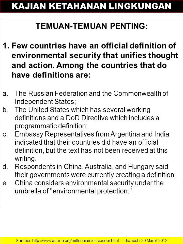 KAJIAN KETAHANAN LINGKUNGAN TEMUAN-TEMUAN PENTING: 1.Few countries have an official definition of environmental security that unifies thought and acti