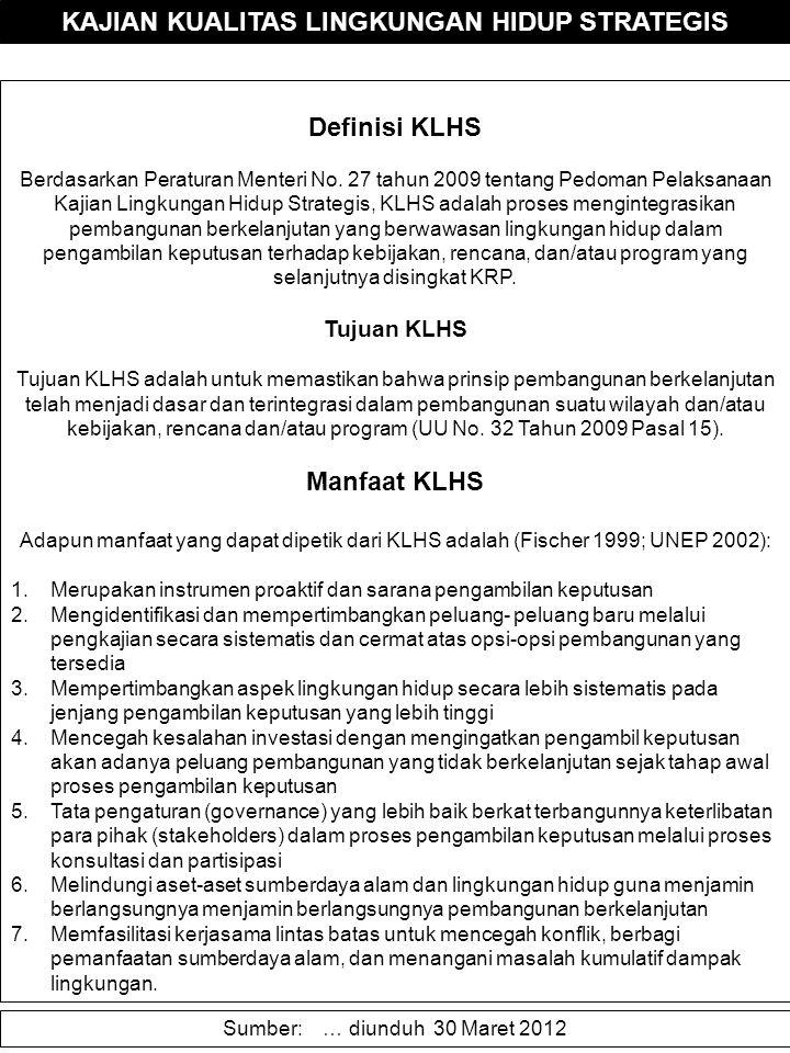 KAJIAN KUALITAS LINGKUNGAN HIDUP STRATEGIS Definisi KLHS Berdasarkan Peraturan Menteri No. 27 tahun 2009 tentang Pedoman Pelaksanaan Kajian Lingkungan