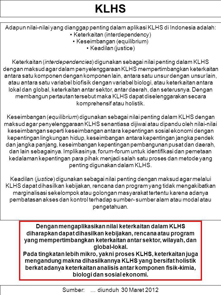 KLHS Adapun nilai-nilai yang dianggap penting dalam aplikasi KLHS di Indonesia adalah: Keterkaitan (interdependency) Keseimbangan (equilibrium) Keadil