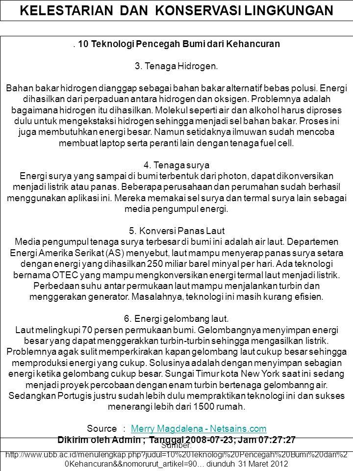 . 10 Teknologi Pencegah Bumi dari Kehancuran 3. Tenaga Hidrogen. Bahan bakar hidrogen dianggap sebagai bahan bakar alternatif bebas polusi. Energi dih