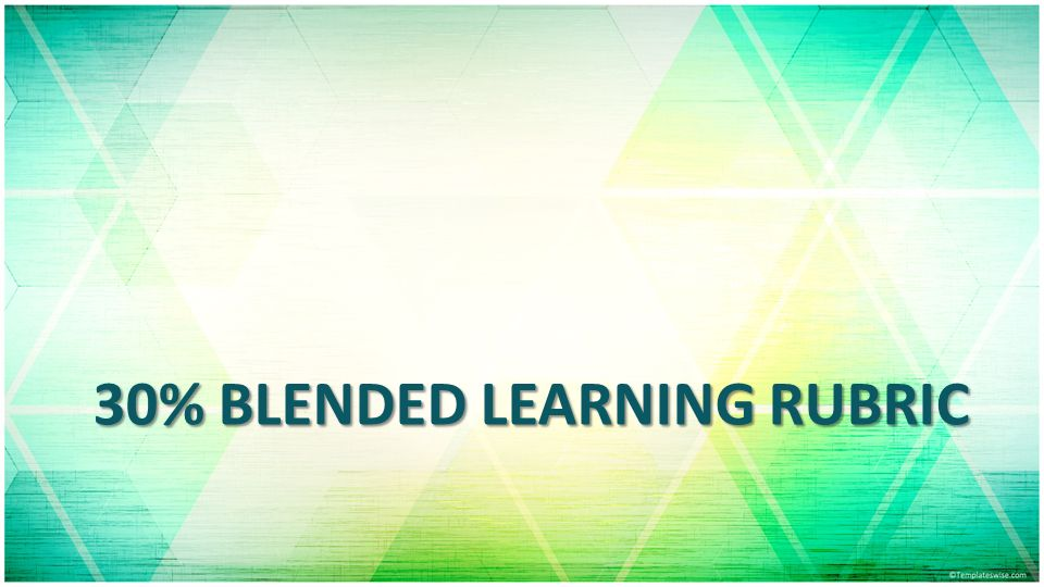 30% BLENDED LEARNING RUBRIC