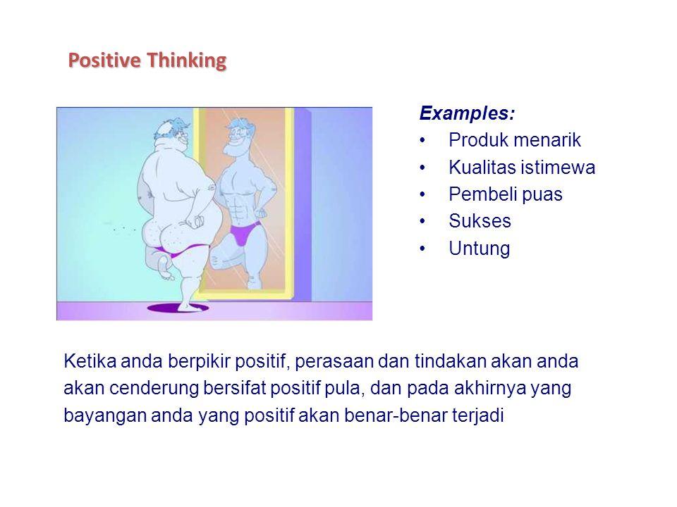 Examples: Produk menarik Kualitas istimewa Pembeli puas Sukses Untung Positive Thinking Ketika anda berpikir positif, perasaan dan tindakan akan anda akan cenderung bersifat positif pula, dan pada akhirnya yang bayangan anda yang positif akan benar-benar terjadi