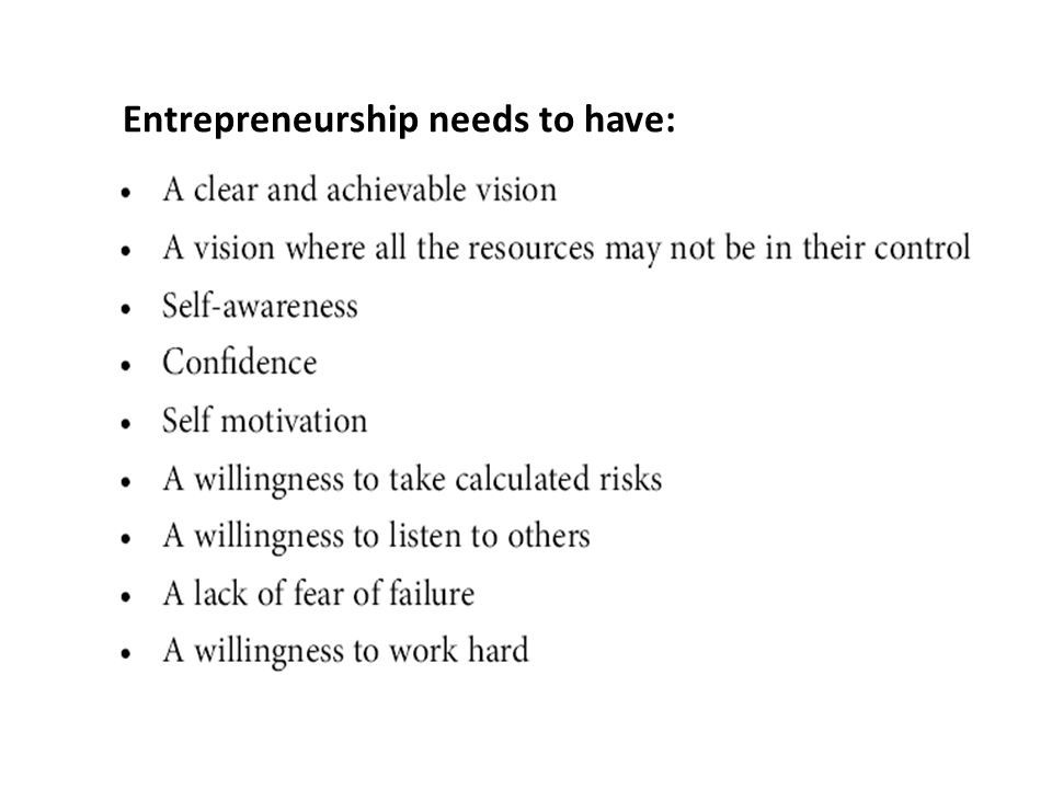 Entrepreneurship needs to have: