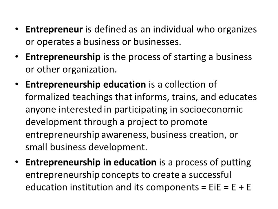Entrepreneur is defined as an individual who organizes or operates a business or businesses.
