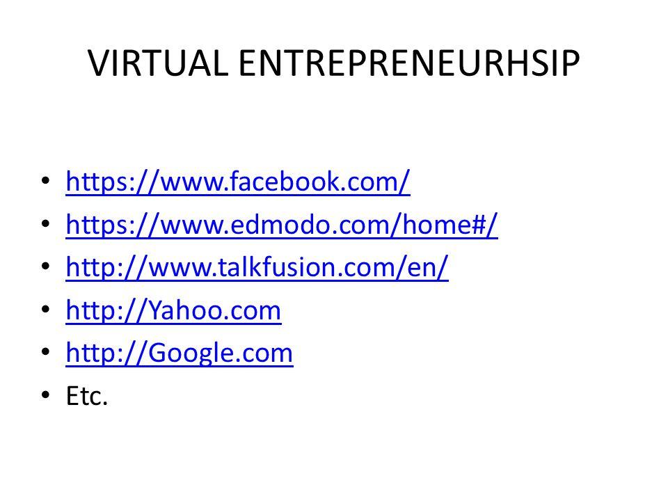 VIRTUAL ENTREPRENEURHSIP https://www.facebook.com/ https://www.edmodo.com/home#/ http://www.talkfusion.com/en/ http://Yahoo.com http://Google.com Etc.