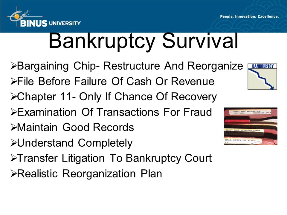 Bankruptcy Survival  Bargaining Chip- Restructure And Reorganize  File Before Failure Of Cash Or Revenue  Chapter 11- Only If Chance Of Recovery 