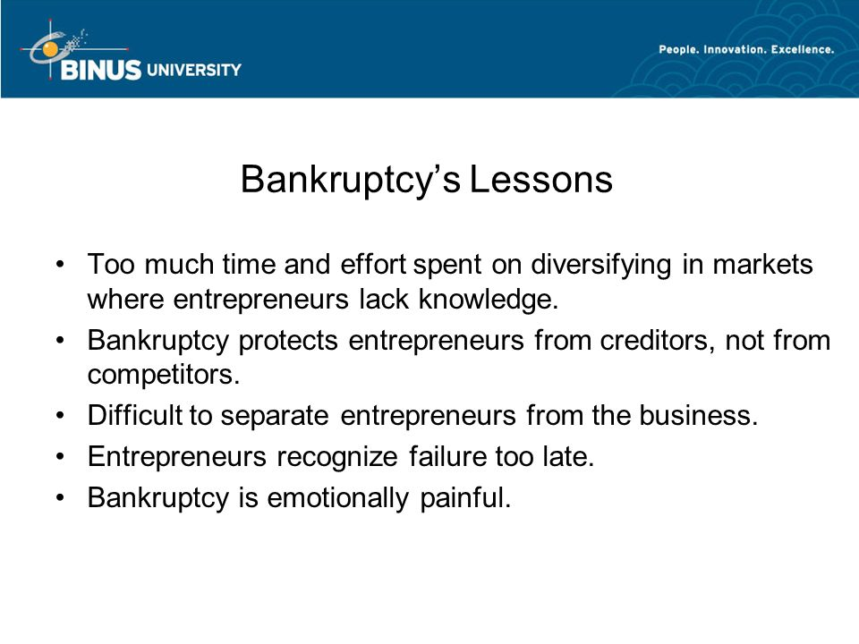 Bankruptcy's Lessons Too much time and effort spent on diversifying in markets where entrepreneurs lack knowledge. Bankruptcy protects entrepreneurs f