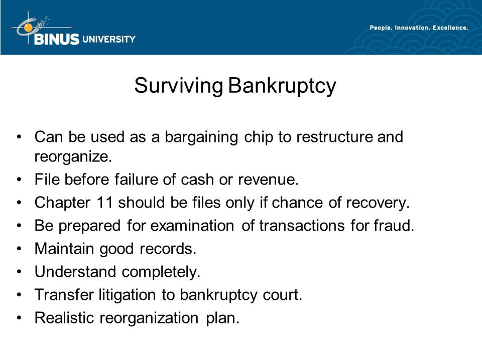 Surviving Bankruptcy Can be used as a bargaining chip to restructure and reorganize.