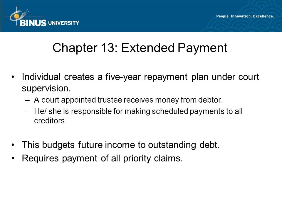 Chapter 13: Extended Payment Individual creates a five-year repayment plan under court supervision.