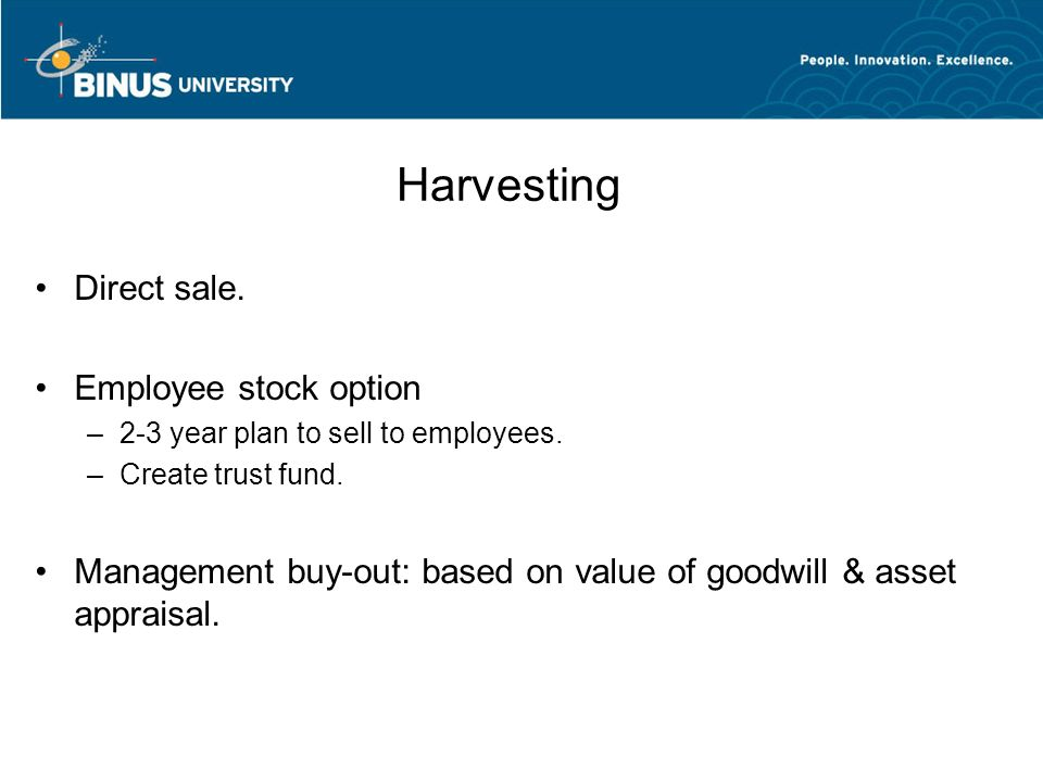 Harvesting Direct sale.Employee stock option –2-3 year plan to sell to employees.