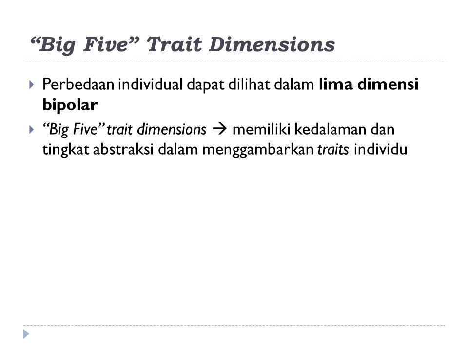 Big Five Trait Dimensions  Perbedaan individual dapat dilihat dalam lima dimensi bipolar  Big Five trait dimensions  memiliki kedalaman dan tingkat abstraksi dalam menggambarkan traits individu