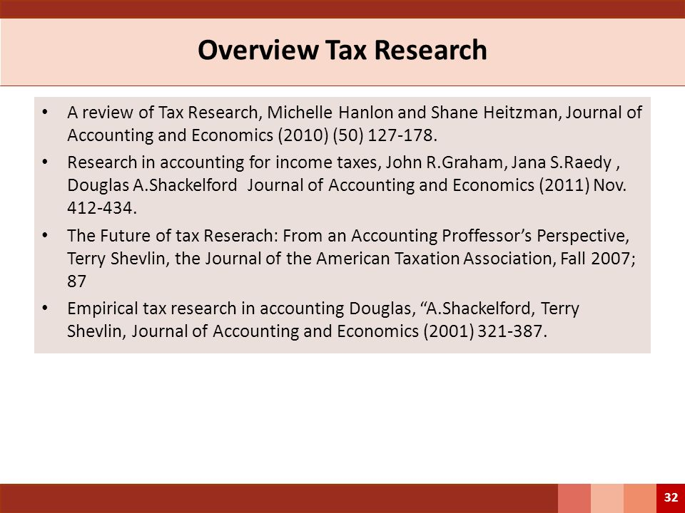 Overview Tax Research A review of Tax Research, Michelle Hanlon and Shane Heitzman, Journal of Accounting and Economics (2010) (50) 127-178. Research
