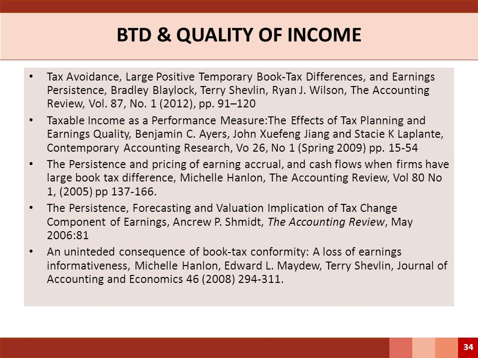 BTD & QUALITY OF INCOME Tax Avoidance, Large Positive Temporary Book-Tax Differences, and Earnings Persistence, Bradley Blaylock, Terry Shevlin, Ryan