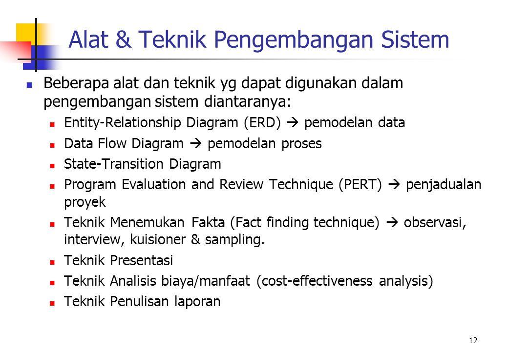 12 Alat & Teknik Pengembangan Sistem Beberapa alat dan teknik yg dapat digunakan dalam pengembangan sistem diantaranya: Entity-Relationship Diagram (E