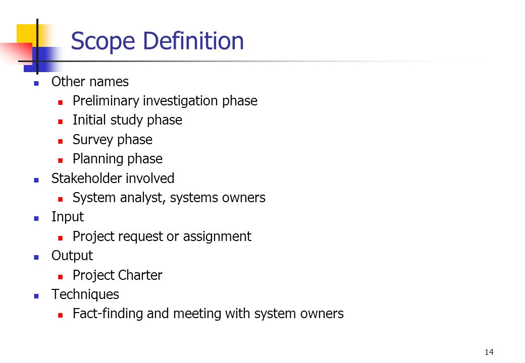 14 Scope Definition Other names Preliminary investigation phase Initial study phase Survey phase Planning phase Stakeholder involved System analyst, s