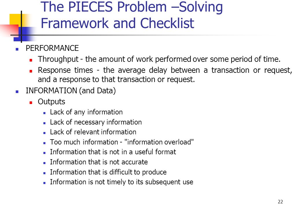 22 The PIECES Problem –Solving Framework and Checklist PERFORMANCE Throughput - the amount of work performed over some period of time. Response times
