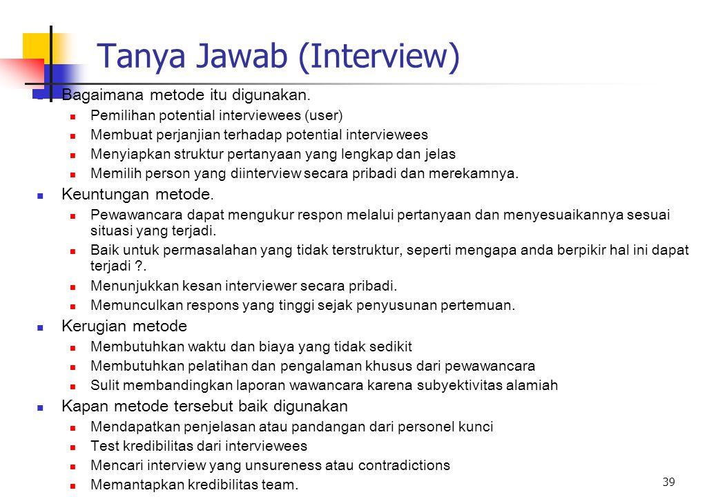 39 Tanya Jawab (Interview) Bagaimana metode itu digunakan. Pemilihan potential interviewees (user) Membuat perjanjian terhadap potential interviewees