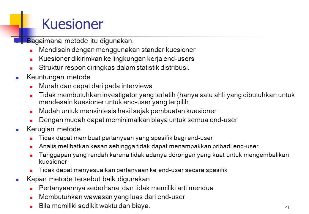40 Kuesioner Bagaimana metode itu digunakan. Mendisain dengan menggunakan standar kuesioner Kuesioner dikirimkan ke lingkungan kerja end-users Struktu