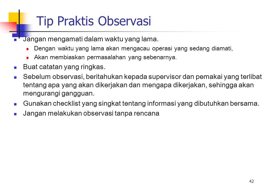 42 Tip Praktis Observasi Jangan mengamati dalam waktu yang lama. Dengan waktu yang lama akan mengacau operasi yang sedang diamati, Akan membiaskan per