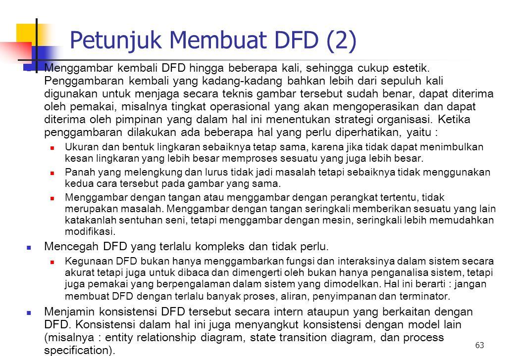 63 Petunjuk Membuat DFD (2) Menggambar kembali DFD hingga beberapa kali, sehingga cukup estetik. Penggambaran kembali yang kadang-kadang bahkan lebih