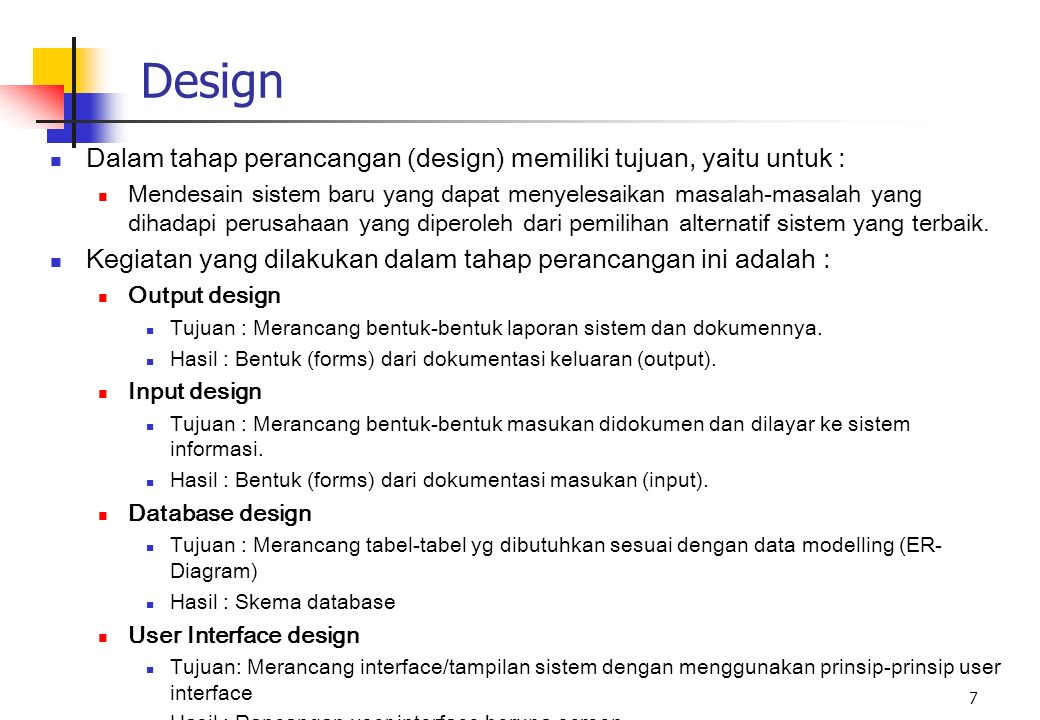 7 Design Dalam tahap perancangan (design) memiliki tujuan, yaitu untuk : Mendesain sistem baru yang dapat menyelesaikan masalah-masalah yang dihadapi