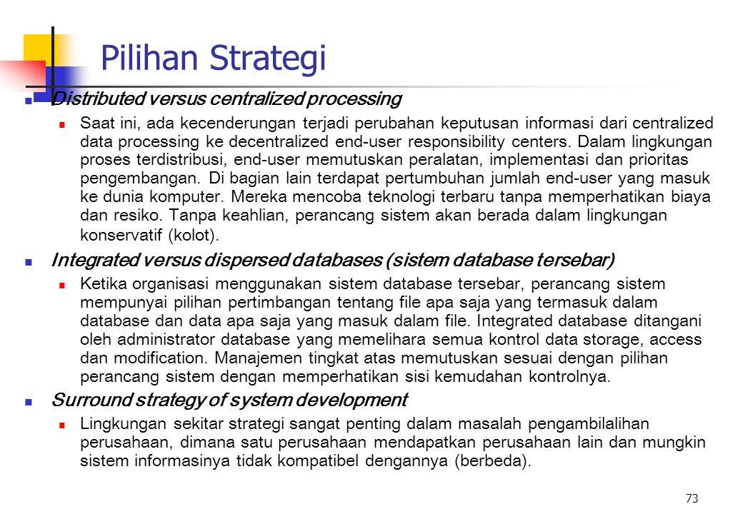 73 Pilihan Strategi Distributed versus centralized processing Saat ini, ada kecenderungan terjadi perubahan keputusan informasi dari centralized data