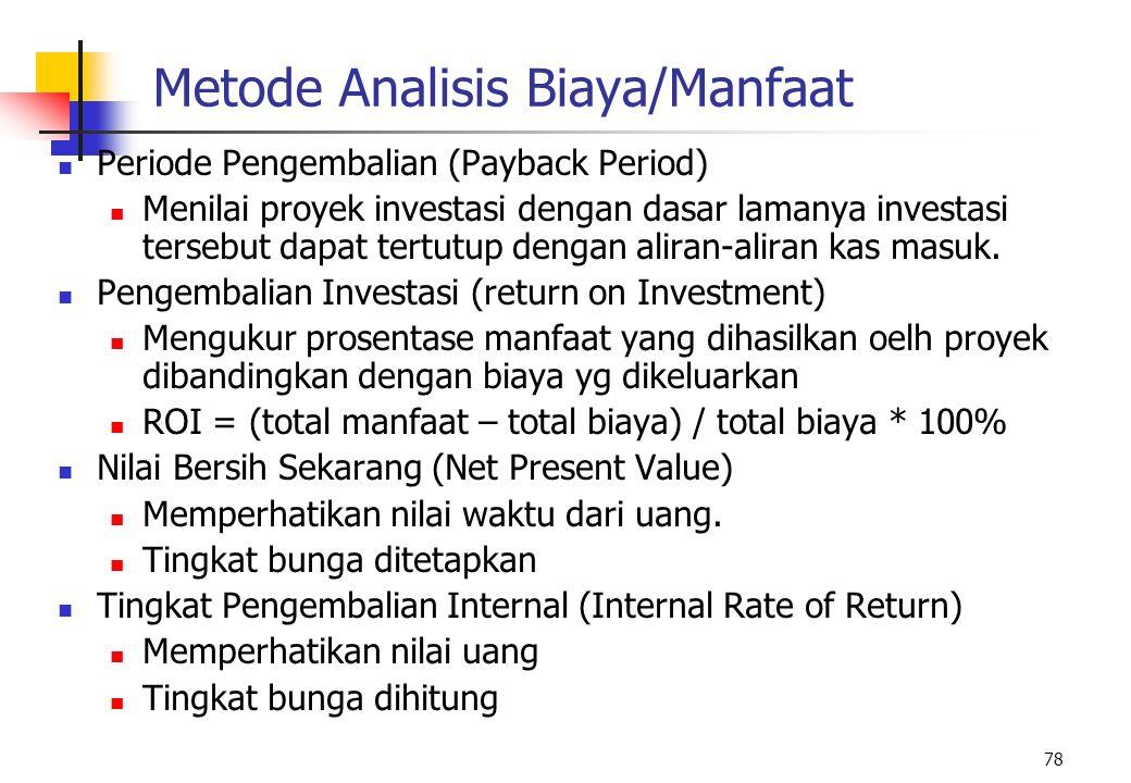 78 Metode Analisis Biaya/Manfaat Periode Pengembalian (Payback Period) Menilai proyek investasi dengan dasar lamanya investasi tersebut dapat tertutup