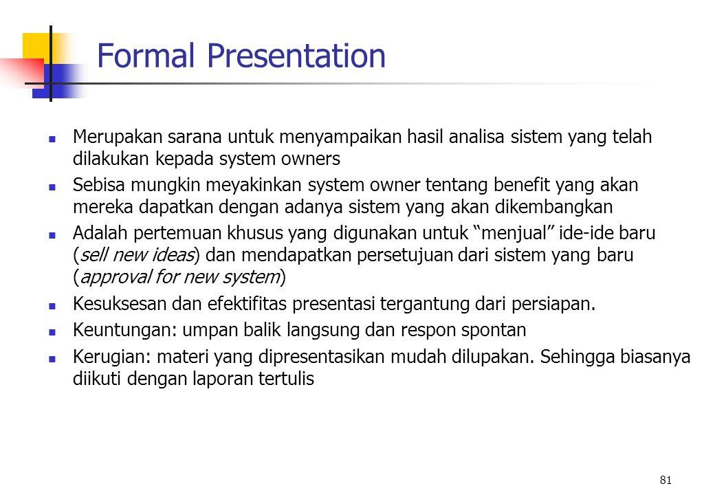 81 Formal Presentation Merupakan sarana untuk menyampaikan hasil analisa sistem yang telah dilakukan kepada system owners Sebisa mungkin meyakinkan sy
