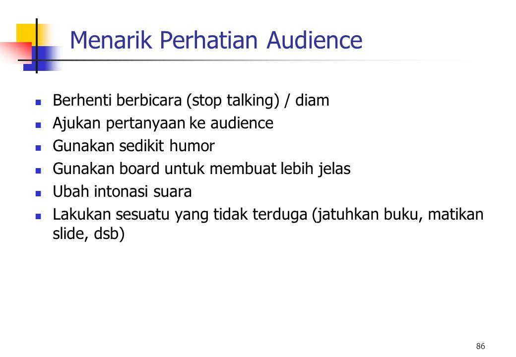 86 Menarik Perhatian Audience Berhenti berbicara (stop talking) / diam Ajukan pertanyaan ke audience Gunakan sedikit humor Gunakan board untuk membuat