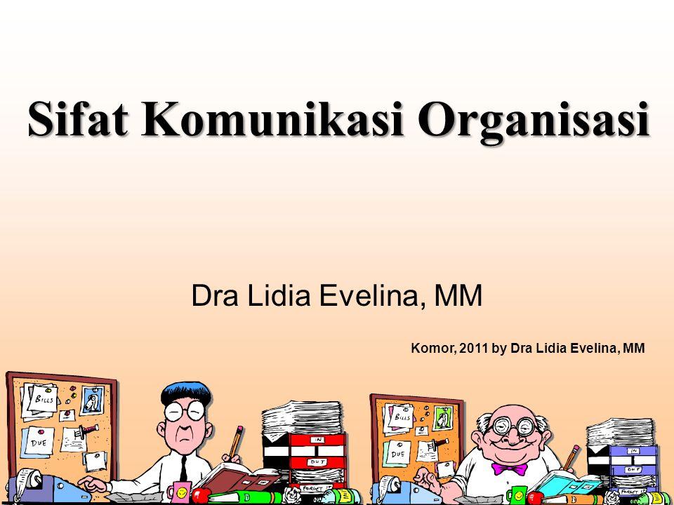 Sifat Komunikasi Organisasi Dra Lidia Evelina, MM 1 Komor, 2011 by Dra Lidia Evelina, MM
